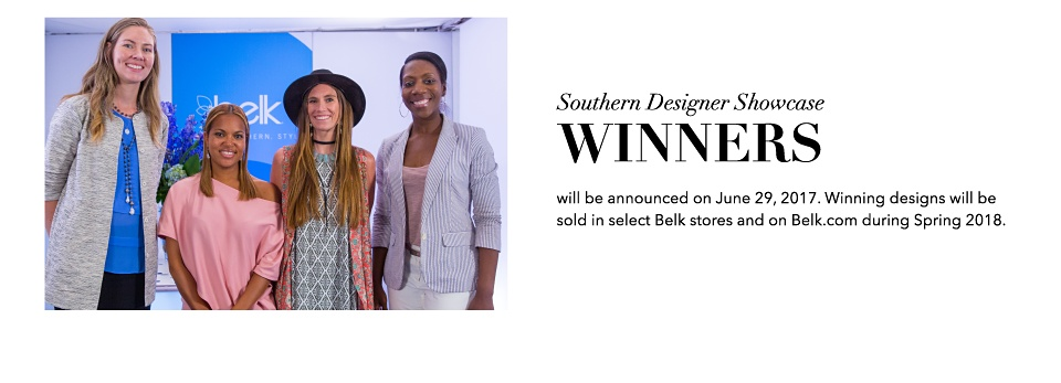 Southern Designer Showcase Winners will be announced on June 29, 2017. Winning designs will be sold in select Belk stores and on Belk.com during Spring 2018.