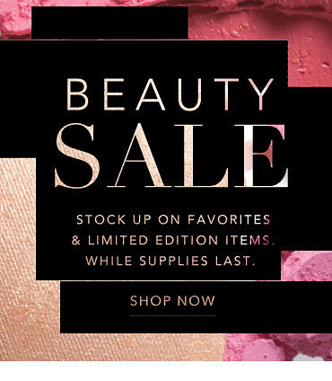 Beauty Sale - Stock up on favorites & limited edition items, While supplies last. Shop now.