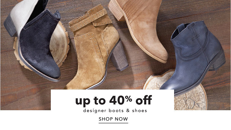 up to 40% off designer boots & shoes Shop Now