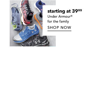 starting at 39.99 Under Armour® for the family Shop Now