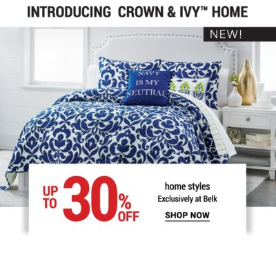 NEW! Introducing Crown & Ivy™ Home - Up to 30% off home styles  - Exclusively at Belk. Shop Now.