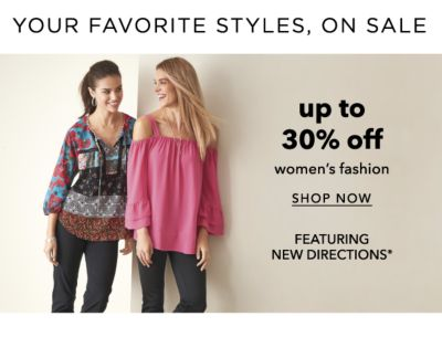 YOUR FAVORITE STYLES, ON SALE | up to 30% off women's fashion | SHOP NOW | FEATURING NEW DIRECTIONS®