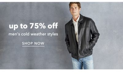 up to 75% off men's cold weather styles | SHOP NOW