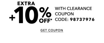 ENDS WEDNESDAY, 1/11 | EXTRA 10% OFF* WITH CLEARANCE COUPON CODE: 98737976 | GET COUPON