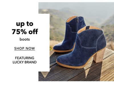 up to 75% off boots | SHOP NOW | FEATURING LUCKY BRAND