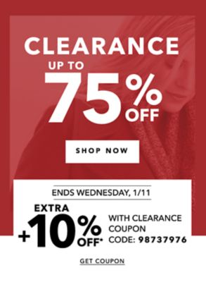 We know you've been waiting ALL SEASON FOR THIS... UP TO 75% OFF CLEARANCE SHOP NOW | ENDS WEDNESDAY, 1/11 EXTRA +10% OFF* WITH CLEARANCE COUPON CODE: 98737976 | GET COUPON