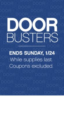 DOORBUSTERS | ENDS Sunday, 1/24 While supplies last. Coupons excluded.