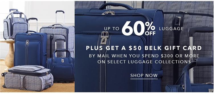 Up To 60% Off Luggage | Plus Get A $50 Belk Gift Card | By Mail When You Spend $300 or More On Select Luggage Collections | shop now