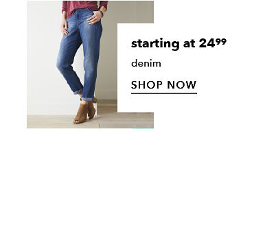 starting at $24.99 denim - SHOP NOW