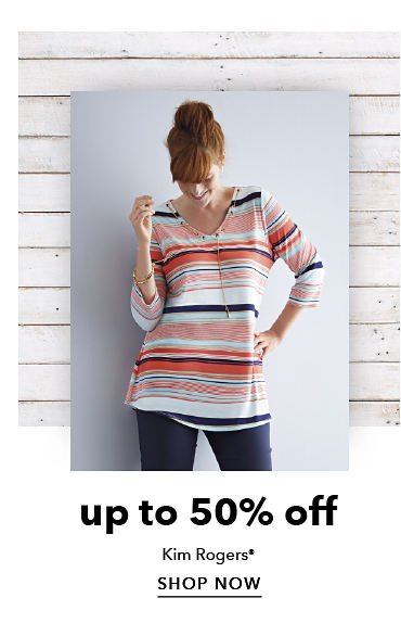 up to 50% off Kim Rogerts®- SHOP NOW