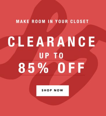 Make room in your closet - Clearance, up to 85% off. Shop Now.