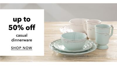 Up to 50% off casual dinnerware. Shop Now.