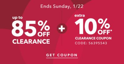 Ends Sunday, 1/22 - UP to 85% off clearance + Extra 10% off* clearance coupon, code: 56395543. Get Coupon.