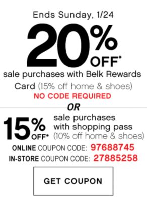 Ends Sunday, 1/24 20% OFF* sale purchases with Belk Rewards Card (15% off home & shoes) NO CODE REQUIRED | OR | 15% OFF* sale purchases with shopping pass (10% off home & shoes( | ONLINE COUPON CODE: 97688745 | IN-STORE COUPON CODE: 27885258 | GET COUPON