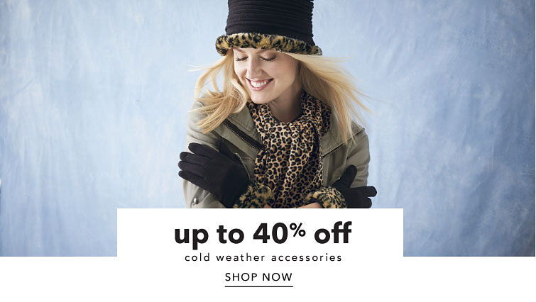 up to 40% off cold weather accessories Shop Now