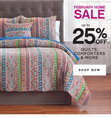 FEBRUARY HOME SALE | up to 25% OFF | QUILTS, COMFORTERS & MORE | SHOP NOW