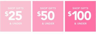 Shop Gifts $25 & under - Shop Gifts $50 & under - Shop Gifts $100 & under