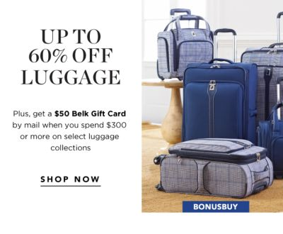 BONUS BUY - Up to 60% off Luggage - Plus, get a $50 Belk Gift Card by mail when you spend $300 or more on select luggage collections. Shop Now.