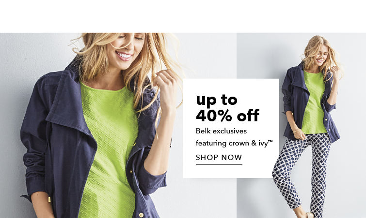 up to 40% off Belk Exclusives featuring Crown & Ivy™ - SHOP NOW