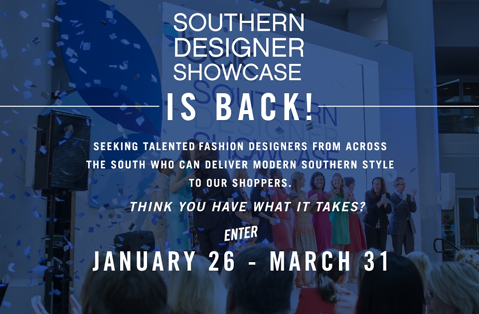 Southern Designer Showcase is Back! Seeking Talented Fashion Designers from Across The South who can deliver modern southern style to our shoppers.  Think you have what it takes?  Enter | January 26 - March 31