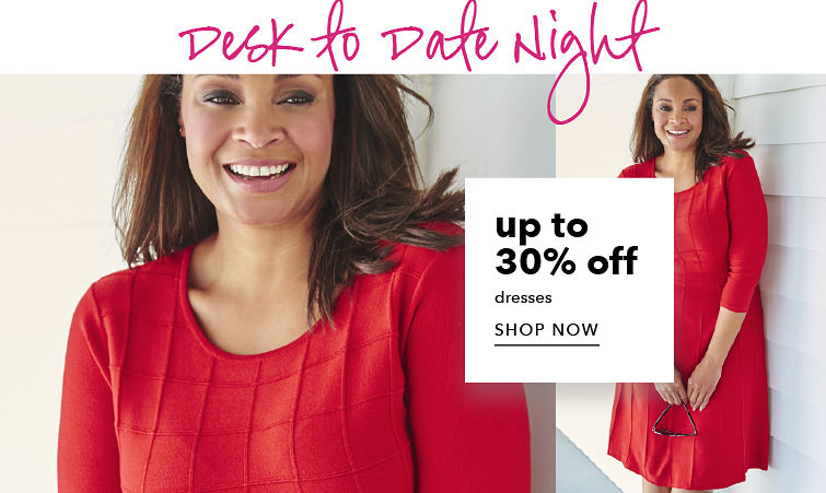 Desk to Date Night - up to 30% off Dresses - SHOP NOW