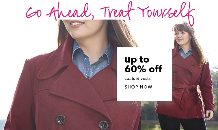 Go ahead, treat yourself. Up to 60 percent off coats and vests. Shop Now.