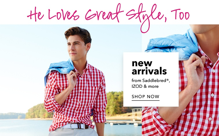 He loes great style too.  New arrivals from Saddlebred registered trademark, Izod and more. Shop now