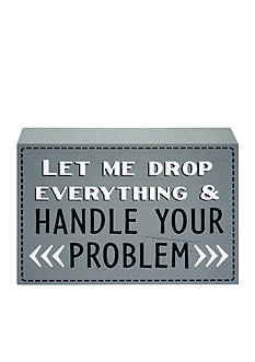 New View Let me Drop Everything And Handle Your Problem Plaque