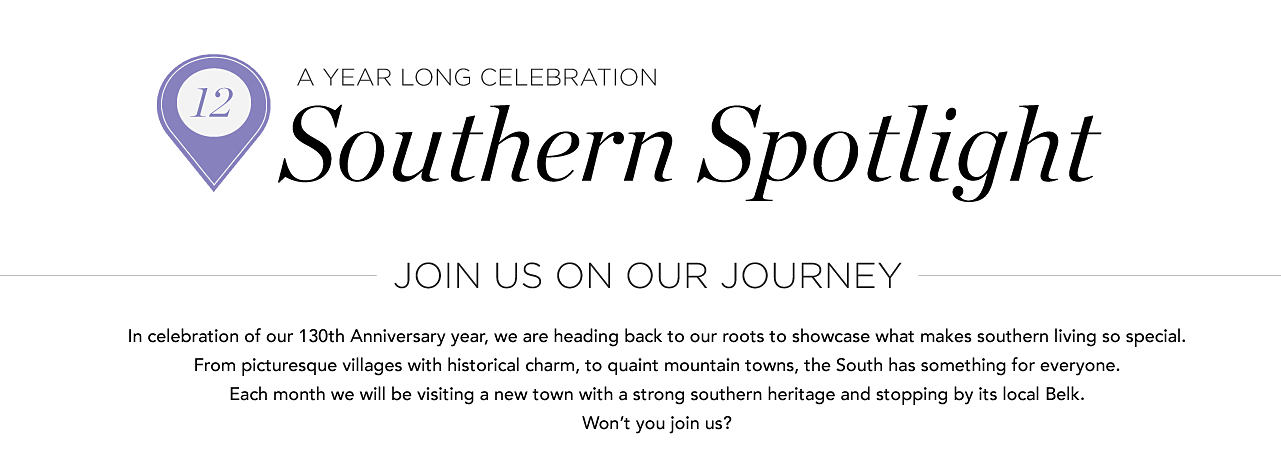 In celebration of our 130<sup>th</sup> anniversary year, we are heading back to our roots to showcase what makes southern living
