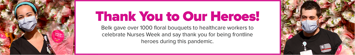 Thank you to our heroes. Belk gave over 1000 floral bouquets to healthcare workers to celebrate Nurses Week and say thank you for being frontline heroes during this pandemic.