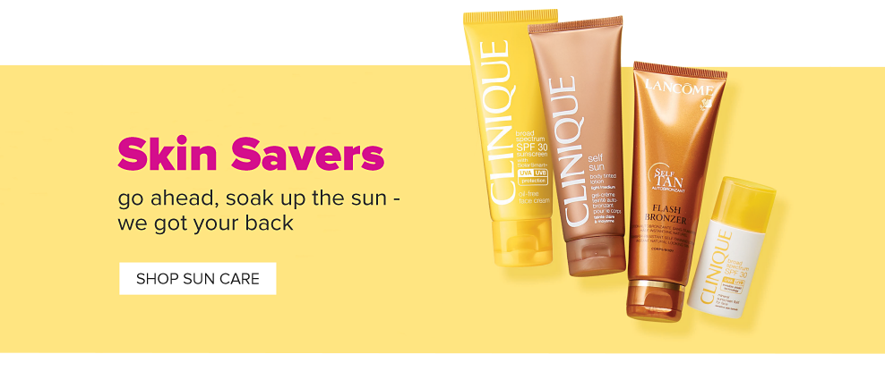An assortment of sun protecting cosmetics and bronzers. Skin savers. Go ahead, soak up the sun. We got your back. Shop sun care.