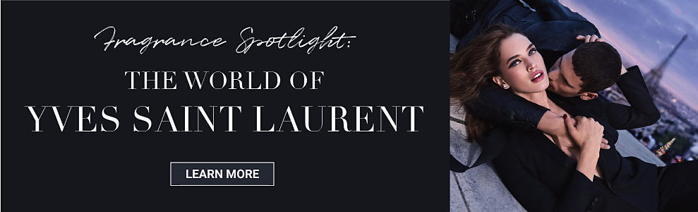 Fragrance spotlight. The world of Yves Saint Laurent. Learn more.