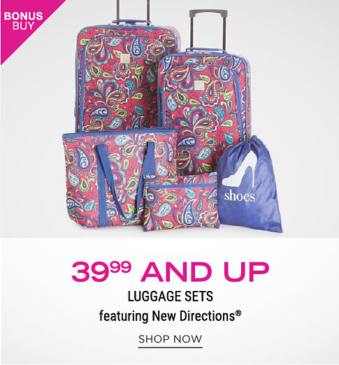 Bonus buy. A colorful paisley 5 piece luggage set. 39.99 and up luggage sets featuring New Directions. Shop now.