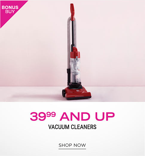 a red vacuum cleaner. Bonus buy. 39.99 and up vacuum cleaners. Shop now.