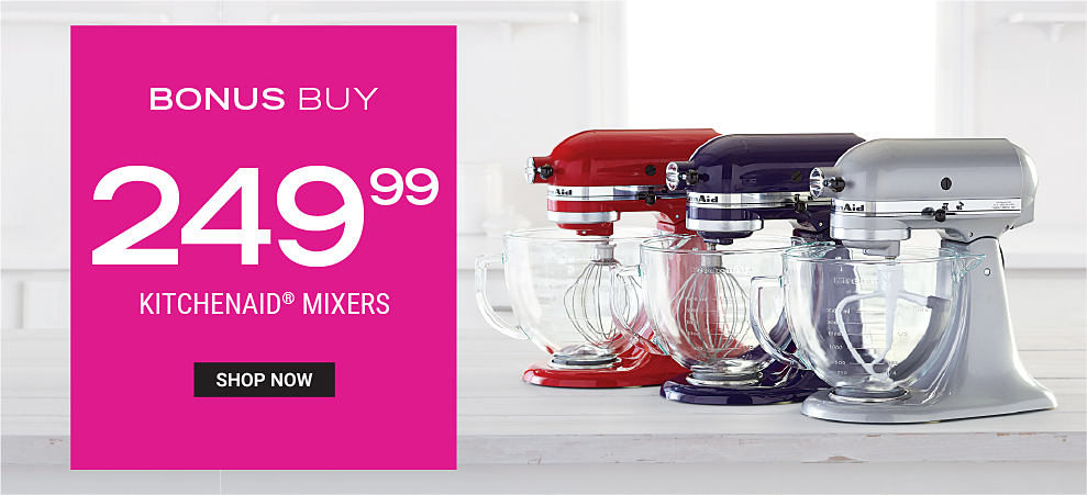 3 KitchenAid mixers in red, black and silver with 3 glass mixing bowls. Bonus buy 249.99 KitchenAid Mixers. Shop now.