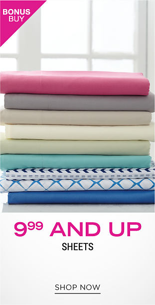 A stack of folded sheets in a variety of prints and colors. Bonus buy. 9.99 and up sheets. Shop now.