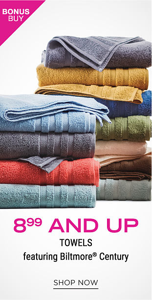 Two stacks of folded towels in a variety of colors. Bonus buy. 8.99 and up towels featuring Biltmore Century. Shop now.