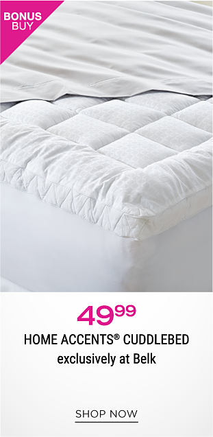 A sheet pulled back to reveal a mattress pad. Bonus buy. 49.99 Home Accents cuddled exclusively at Belk. Shop now.