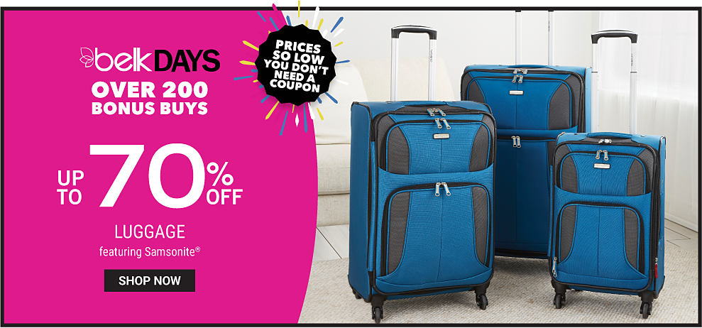 TBD. Belk Days, over 200 bonus buys. Up to 70% off luggage featuring Samsonite. Prices so low you don't need a coupon. Shop now.