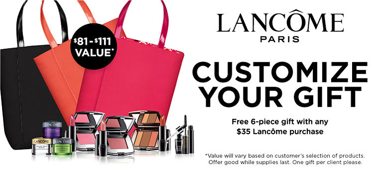 Lancôme Paris - Free 6-piece gift with any $35 Lancôme purchase. A $81-$111 Value. Value will vary based on customer's selection of products. Offer good while supplies last. One gift per client please.