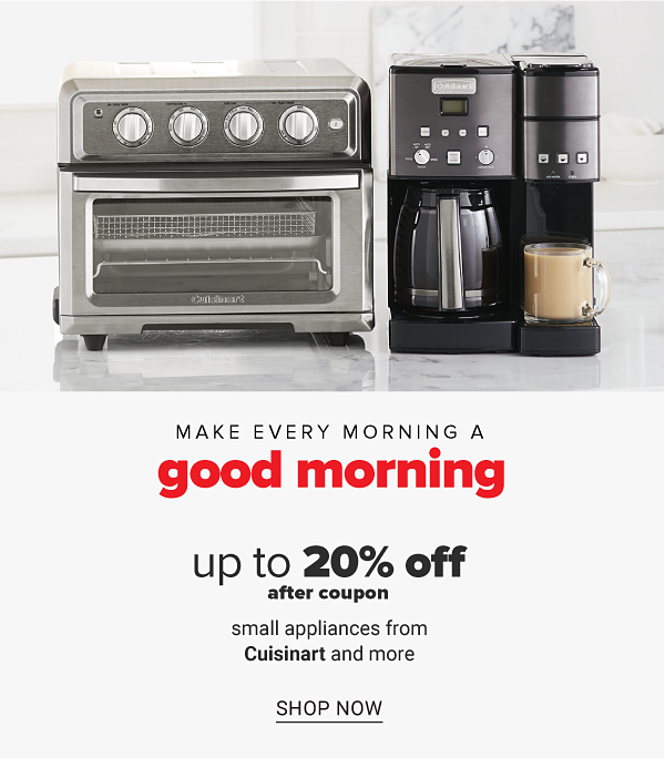 Make every morning a good morning - Up to 20% off after coupon small appliances from Cuisinart and more. Shop Now.