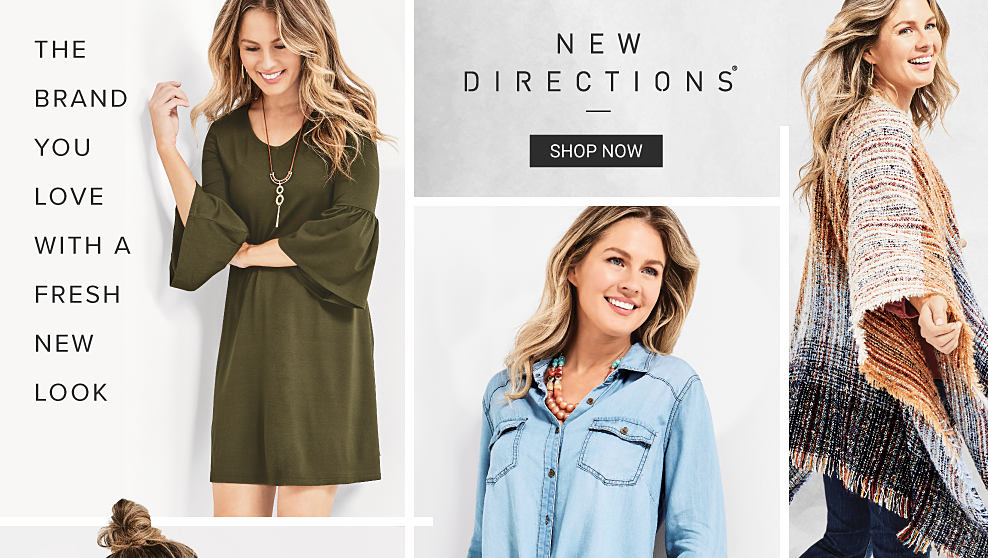 A woman in a green dress. The brand you love with a fresh new look. A woman in a leopard print top and faux leather leggings. A woman in a fringe open front sweater and jeans. New Directions. Shop now.