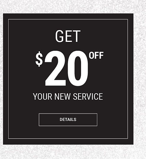 Get $20 off your new service | see details