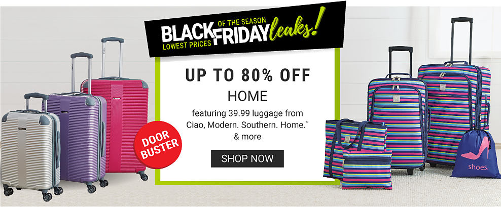 3 hardside spinner suitcases and a 5 piece luggage set with a variety of bags. Black Friday leaks! Lowest prices of the season. Up to 80% off home featuring 39.99 luggage from Ciao, Modern. Southern. Home. and more. Shop now.