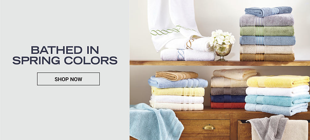 An assortment of towels in a variety of colors & styles. Bathed in spring colors. Shop now.