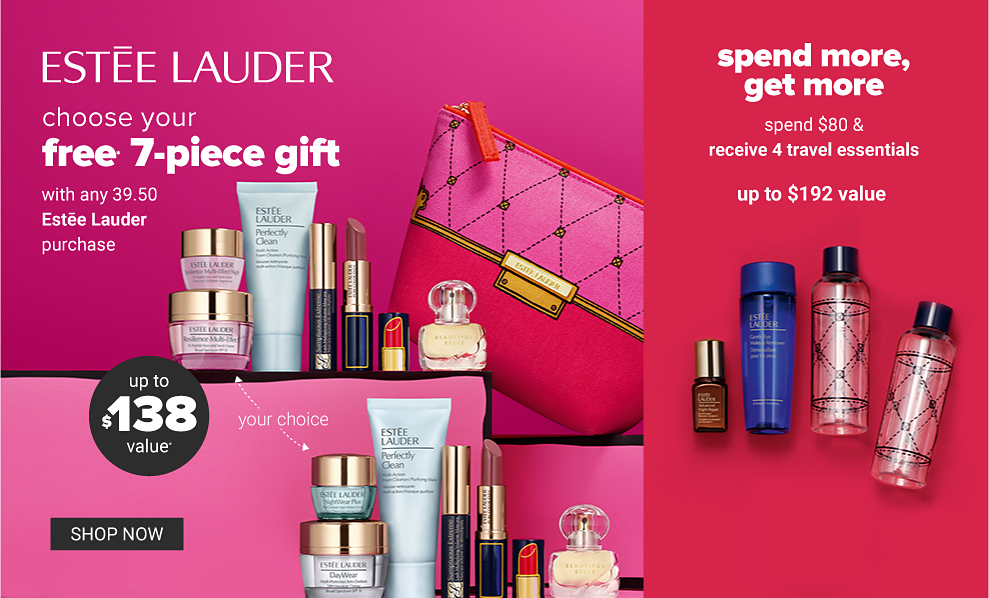 An assortment of makeup and skincare products with a pink traveling makeup case. Estee Lauder. Choose your free 7-piece gift with any 39.50 Estee Lauder purchase. Up to 138 dollar value. Spend more, get more. Spend 80 dollars and receive 4 travel essentials. Up to 192 dollar value. Shop now.