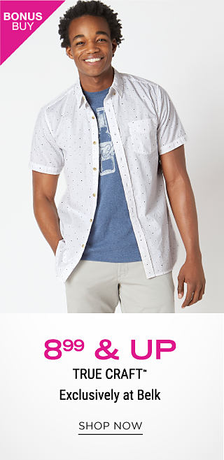 A young man wearing a white short sleeved buttion front shirt, a blue & white graphic tee & gray pants. Bonus Buy. $14.99 & up True Craft. Exclusively at Belk. Shop now.