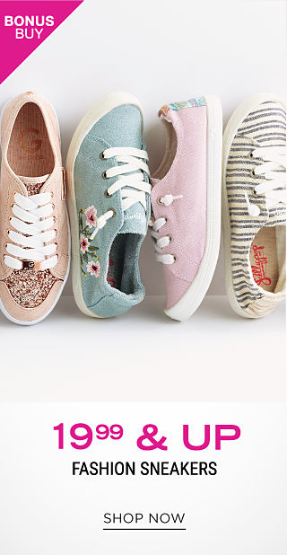 An assortment of fashion sneakers in a variety of colors & styles. Bonus Buy. $19.99 & up fashion sneakers. Shop now.