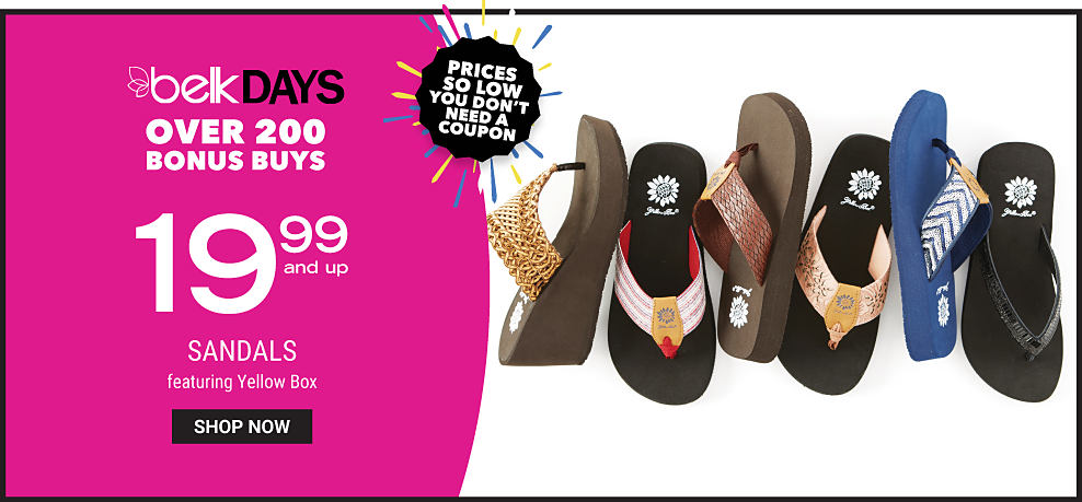 An assortment of Yellow Box sandals in a variety of styles. Belk Days. Over 200 Bonus Buys. Prices So Low You Don't Need A Coupon. $19.99 & up sandals featuring Yellow Box. Shop now.