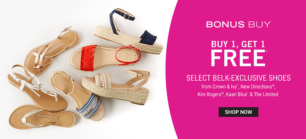 An assortment of women's sandals in a variety of colors & styles. Bonus Buy. Buy 1, Get 1 Free belk Exclusive Shoes from Crown & Ivy, New Directions, Kim Rogers, Kaari Blue & The Limited. Free item must be of equal or lesser value. Shop now.